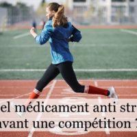 Quel médicament anti stress avant une compétition ?