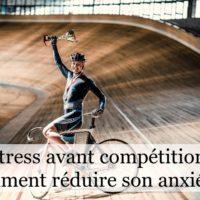 Stress avant compétition: comment réduire son anxiété ?