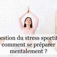 Gestion du stress sportif : comment se préparer mentalement ?