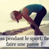 Stress pendant le sport : faut-il faire une pause ?